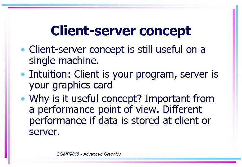 Client-server concept • Client-server concept is still useful on a single machine. • Intuition: