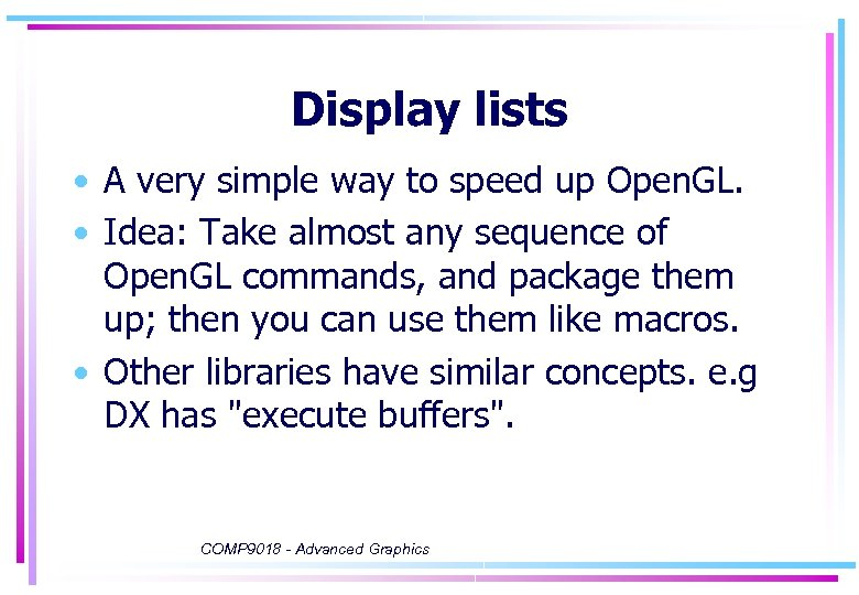 Display lists • A very simple way to speed up Open. GL. • Idea: