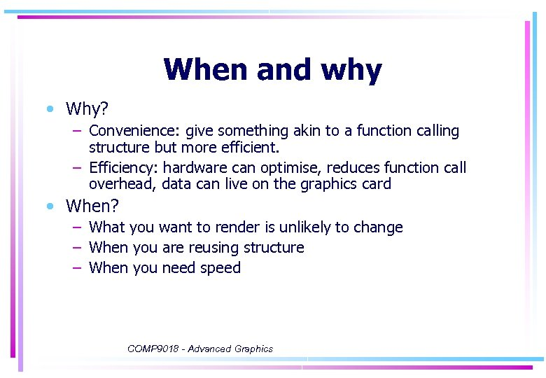 When and why • Why? – Convenience: give something akin to a function calling