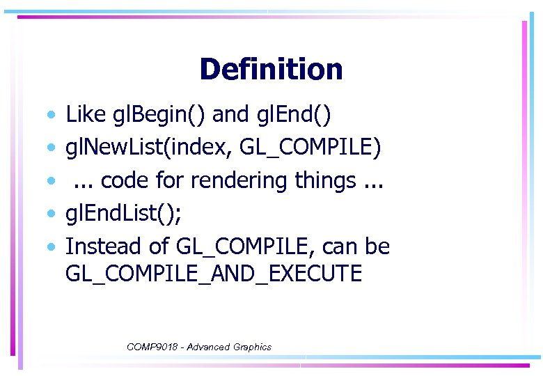 Definition • • • Like gl. Begin() and gl. End() gl. New. List(index, GL_COMPILE).