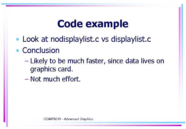Code example • Look at nodisplaylist. c vs displaylist. c • Conclusion – Likely