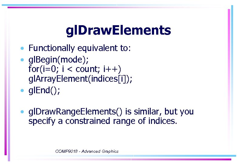 gl. Draw. Elements • Functionally equivalent to: • gl. Begin(mode); for(i=0; i < count;