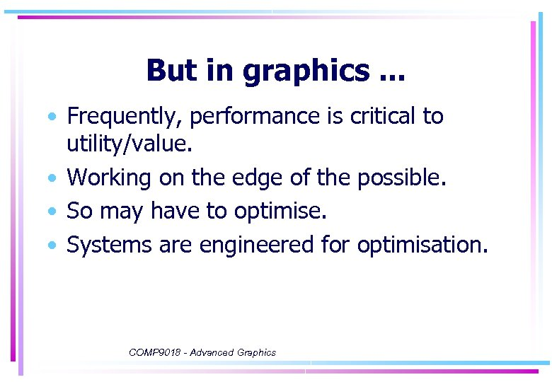But in graphics. . . • Frequently, performance is critical to utility/value. • Working