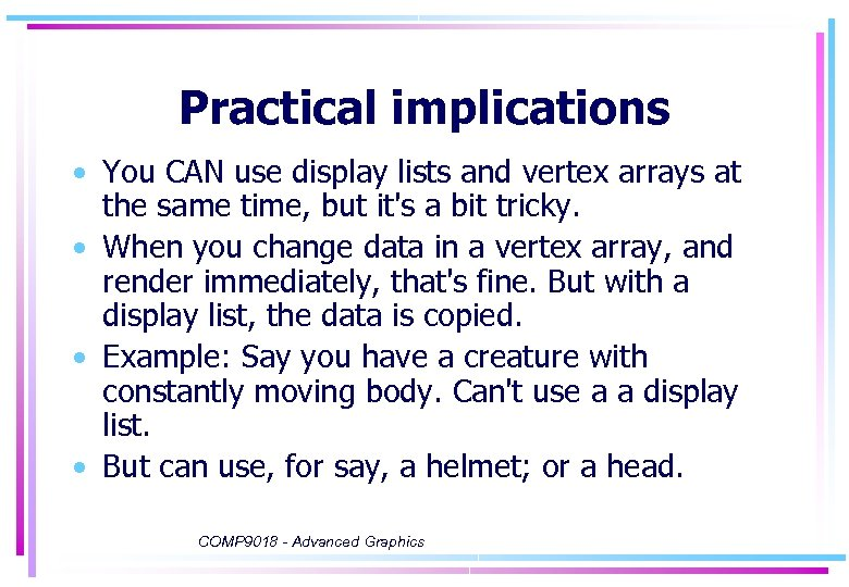 Practical implications • You CAN use display lists and vertex arrays at the same