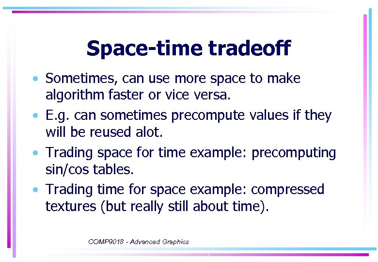 Space-time tradeoff • Sometimes, can use more space to make algorithm faster or vice