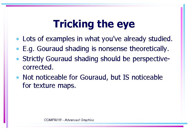 Tricking the eye • Lots of examples in what you've already studied. • E.