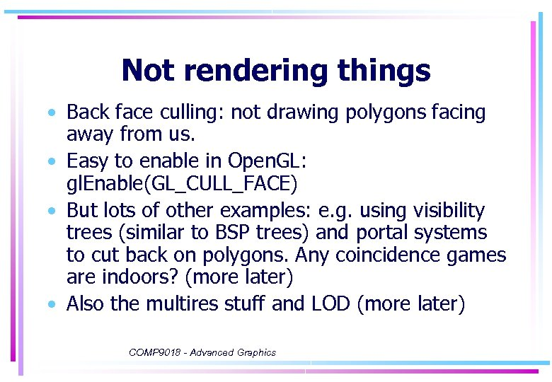 Not rendering things • Back face culling: not drawing polygons facing away from us.