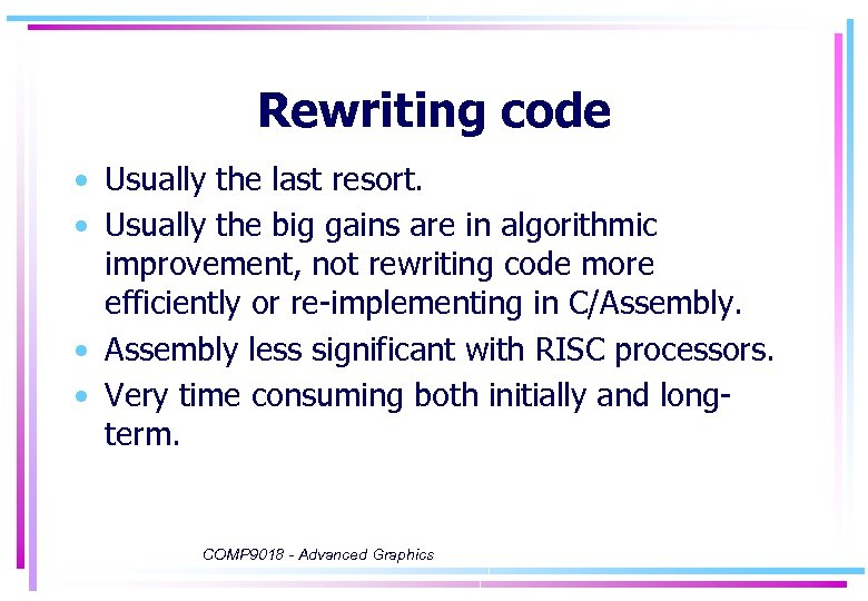 Rewriting code • Usually the last resort. • Usually the big gains are in