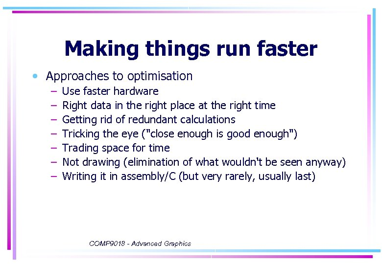 Making things run faster • Approaches to optimisation – – – – Use faster