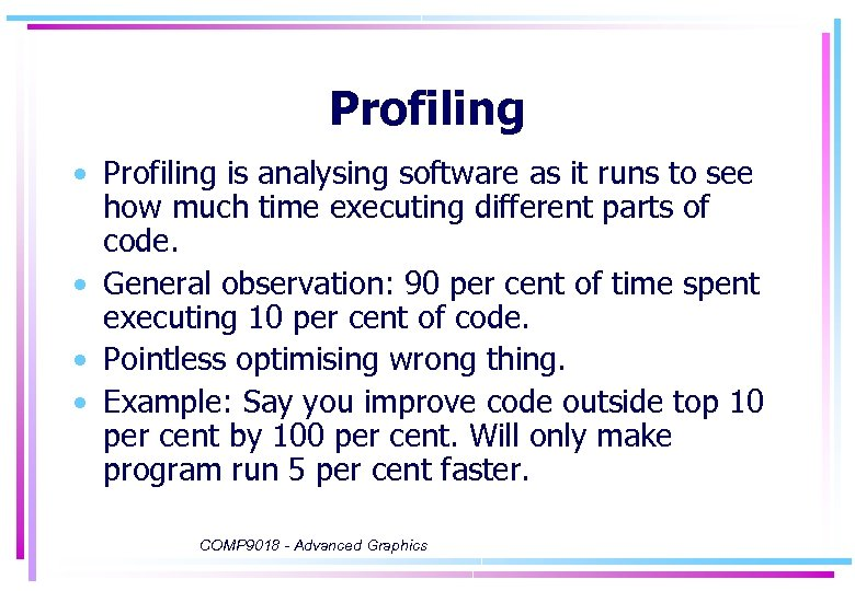 Profiling • Profiling is analysing software as it runs to see how much time