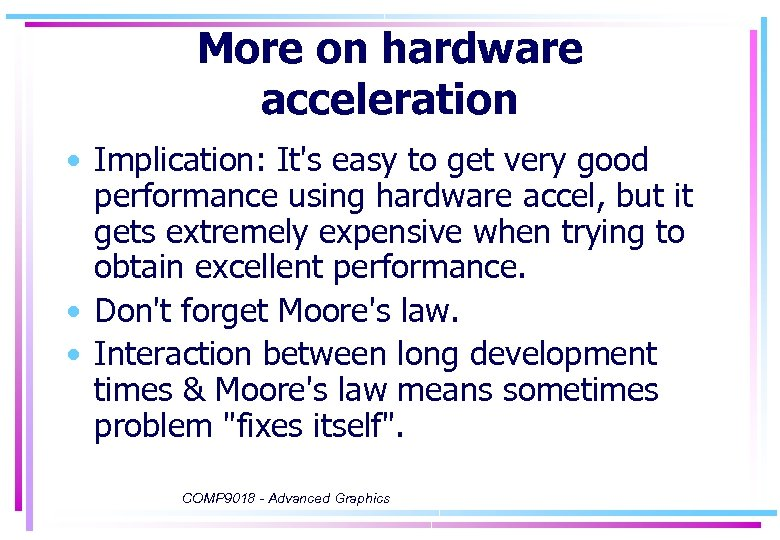 More on hardware acceleration • Implication: It's easy to get very good performance using