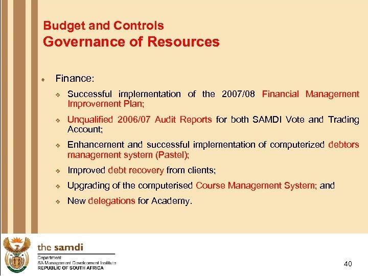 Budget and Controls Governance of Resources ¨ Finance: v v v Successful implementation of