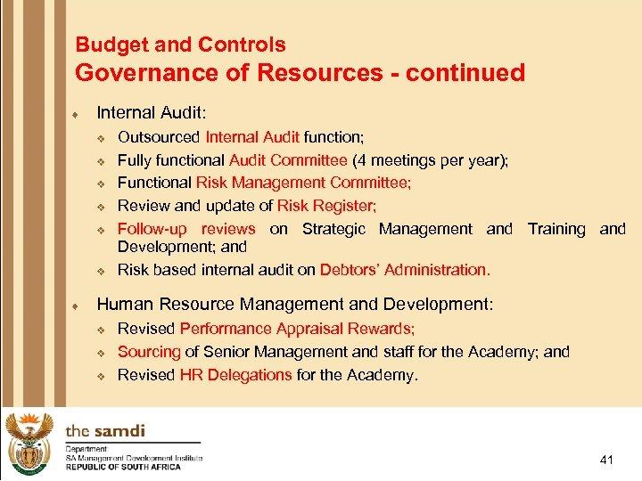 Budget and Controls Governance of Resources - continued ¨ Internal Audit: v v v