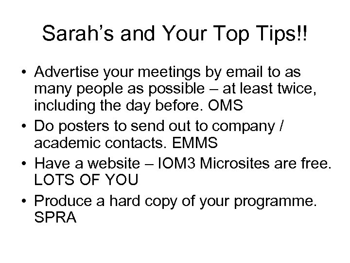 Sarah's and Your Top Tips!! • Advertise your meetings by email to as many