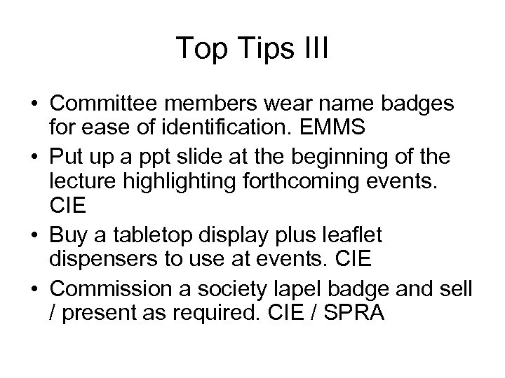 Top Tips III • Committee members wear name badges for ease of identification. EMMS