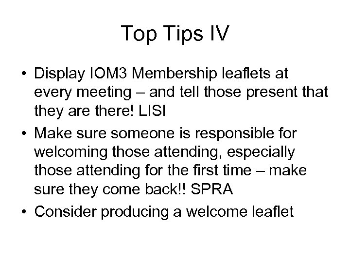 Top Tips IV • Display IOM 3 Membership leaflets at every meeting – and