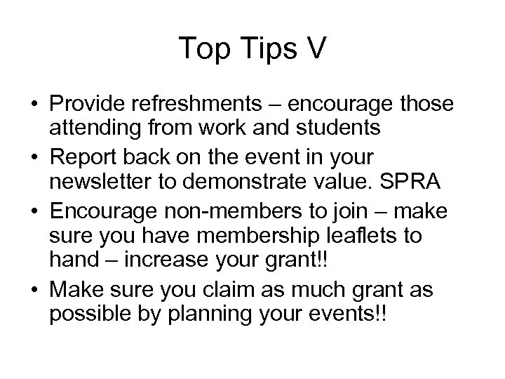 Top Tips V • Provide refreshments – encourage those attending from work and students