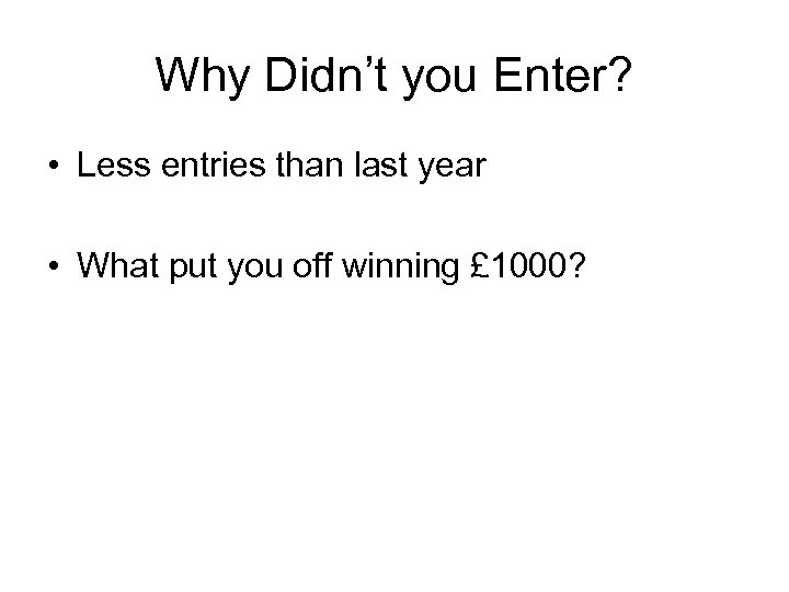 Why Didn't you Enter? • Less entries than last year • What put you