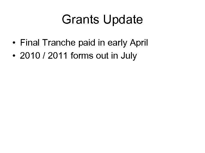 Grants Update • Final Tranche paid in early April • 2010 / 2011 forms