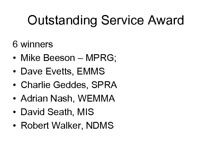 Outstanding Service Award 6 winners • Mike Beeson – MPRG; • Dave Evetts, EMMS