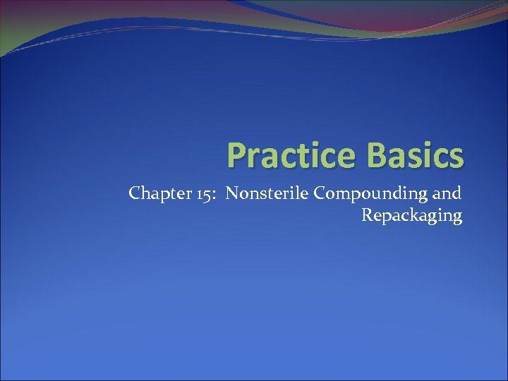Practice Basics Chapter 15: Nonsterile Compounding and Repackaging