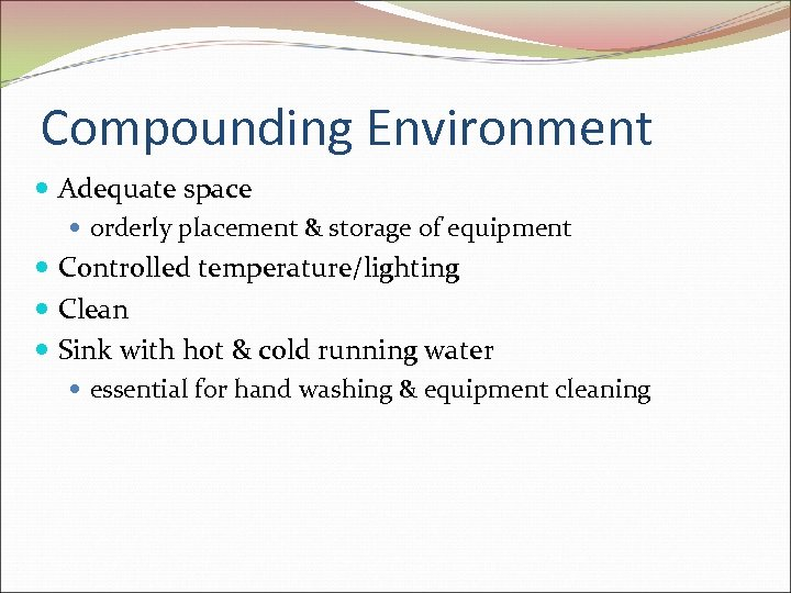 Compounding Environment Adequate space orderly placement & storage of equipment Controlled temperature/lighting Clean Sink