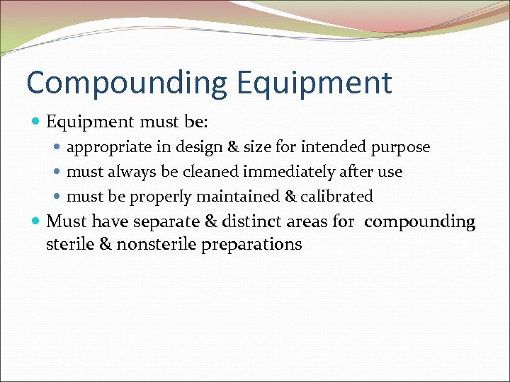 Compounding Equipment must be: appropriate in design & size for intended purpose must always