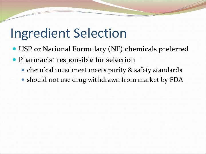 Ingredient Selection USP or National Formulary (NF) chemicals preferred Pharmacist responsible for selection chemical