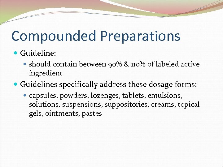 Compounded Preparations Guideline: should contain between 90% & 110% of labeled active ingredient Guidelines