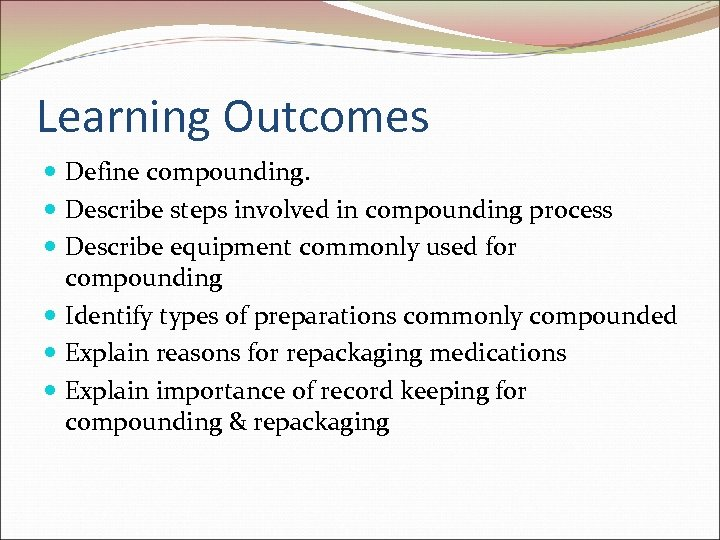 Learning Outcomes Define compounding. Describe steps involved in compounding process Describe equipment commonly used