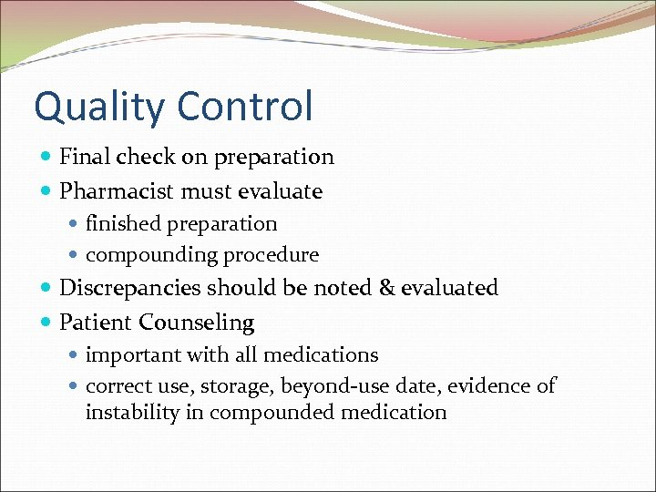 Quality Control Final check on preparation Pharmacist must evaluate finished preparation compounding procedure Discrepancies