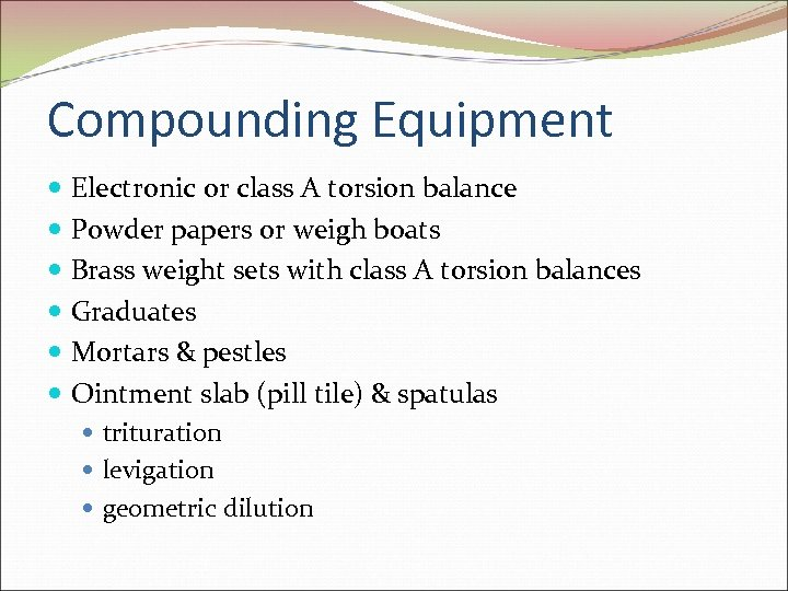 Compounding Equipment Electronic or class A torsion balance Powder papers or weigh boats Brass