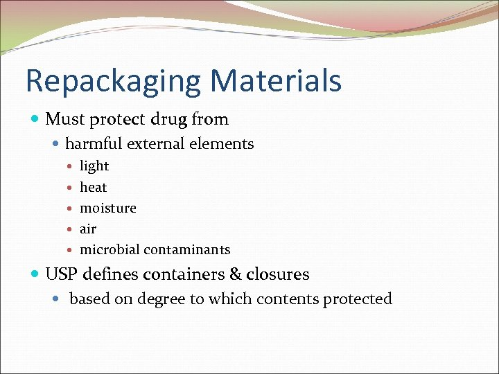 Repackaging Materials Must protect drug from harmful external elements light heat moisture air microbial
