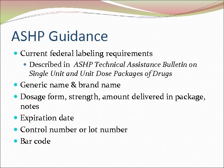 ASHP Guidance Current federal labeling requirements Described in ASHP Technical Assistance Bulletin on Single