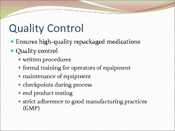 Quality Control Ensures high-quality repackaged medications Quality control written procedures formal training for operators