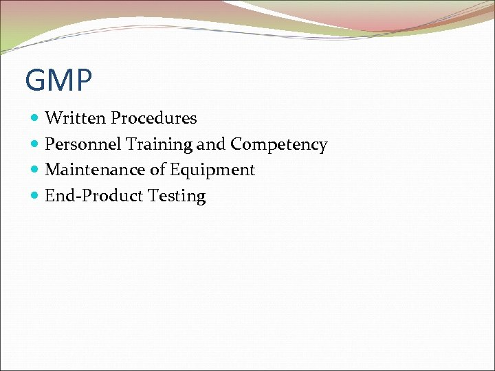 GMP Written Procedures Personnel Training and Competency Maintenance of Equipment End-Product Testing