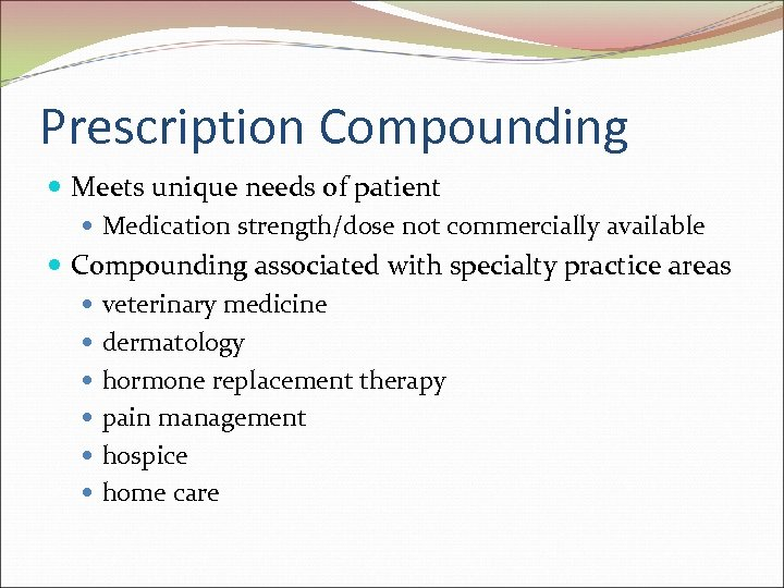 Prescription Compounding Meets unique needs of patient Medication strength/dose not commercially available Compounding associated