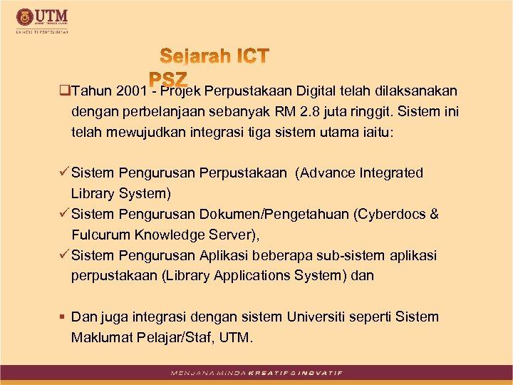 q. Tahun 2001 - Projek Perpustakaan Digital telah dilaksanakan dengan perbelanjaan sebanyak RM 2.
