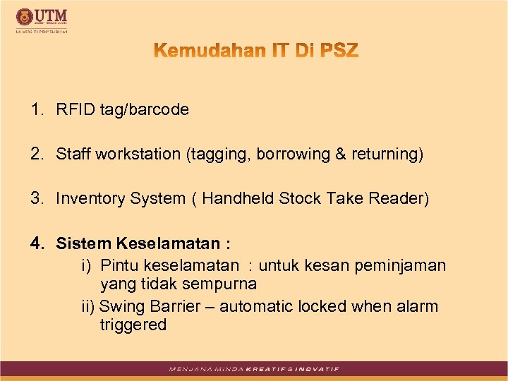 1. RFID tag/barcode 2. Staff workstation (tagging, borrowing & returning) 3. Inventory System (