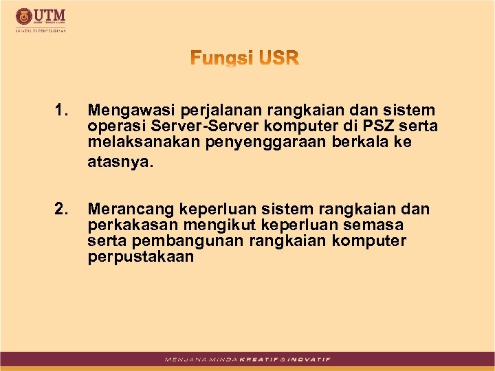 1. Mengawasi perjalanan rangkaian dan sistem operasi Server-Server komputer di PSZ serta melaksanakan penyenggaraan