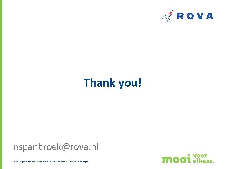 Thank you! nspanbroek@rova. nl