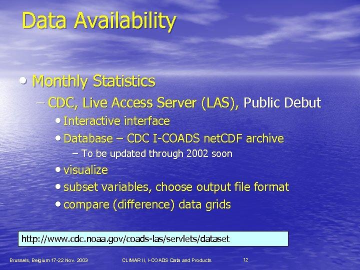Data Availability • Monthly Statistics – CDC, Live Access Server (LAS), Public Debut •