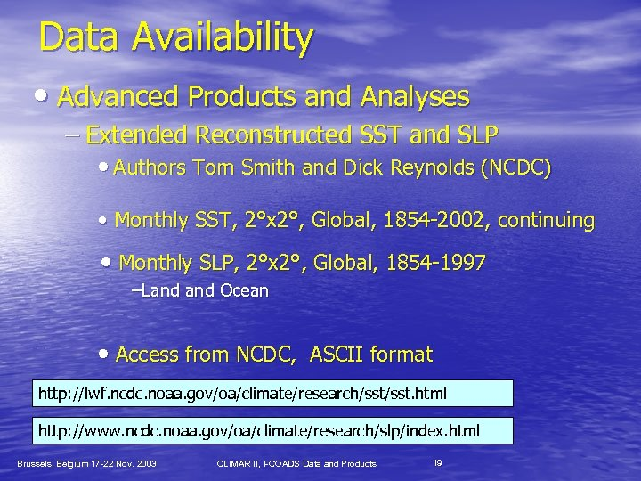 Data Availability • Advanced Products and Analyses – Extended Reconstructed SST and SLP •