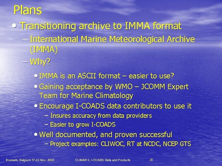 Plans • Transitioning archive to IMMA format – International Marine Meteorological Archive (IMMA) –