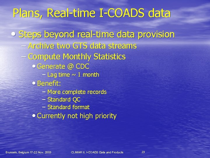 Plans, Real-time I-COADS data • Steps beyond real-time data provision – Archive two GTS