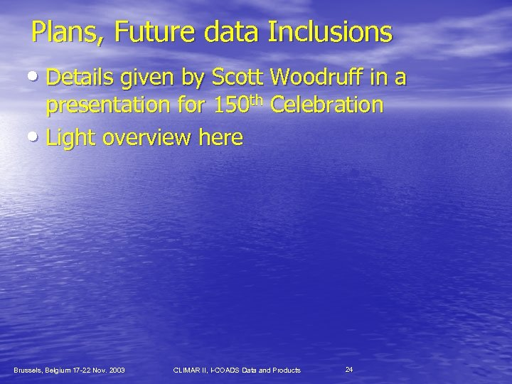 Plans, Future data Inclusions • Details given by Scott Woodruff in a presentation for