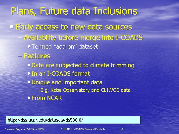 Plans, Future data Inclusions • Early access to new data sources – Availability before
