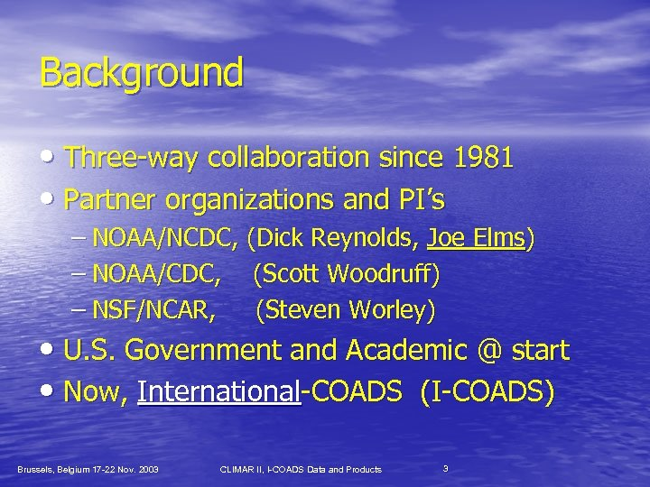 Background • Three-way collaboration since 1981 • Partner organizations and PI's – NOAA/NCDC, (Dick