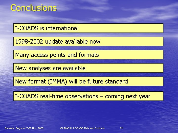 Conclusions I-COADS is international 1998 -2002 update available now Many access points and formats