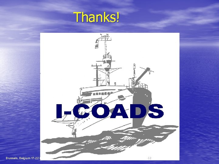 Thanks! Brussels, Belgium 17 -22 Nov. 2003 CLIMAR II, I-COADS Data and Products 32